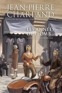 Jean-Pierre Charland - Les années de plomb Tome 1 : La déchéance d'Edouard.