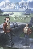 Jean-Pierre Charland - Les années de plomb Tome 4 : Amours de guerre.