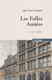 Jean-Pierre Charland - Les Folles Années Tome 1 : Les héritiers.