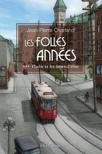 Jean-Pierre Charland - Les Folles Années Tome 3 : Thalie et les âmes d'élite.