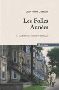 Jean-Pierre Charland - Les Folles Années Tome 4 : Eugénie et l'enfant retrouvé.