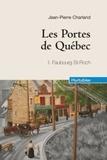 Jean-Pierre Charland - Les Portes de Québec Tome 1 : Faubourg Saint-Roch.