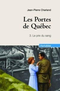 Jean-Pierre Charland - Les Portes de Québec Tome 3 : Le prix du sang.