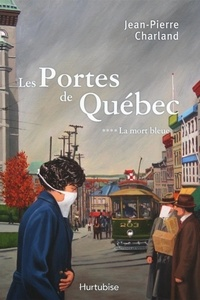 Jean-Pierre Charland - Les Portes de Québec Tome 4 : La mort bleue.