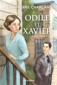 Jean-Pierre Charland - Odile et Xavier  : Odile et Xavier - Tome 1 - Le vieil amour.