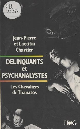 Jean-Pierre Chartier et Laetitia Chartier - Délinquants et psychanalystes - Les chevaliers de Thanatos.