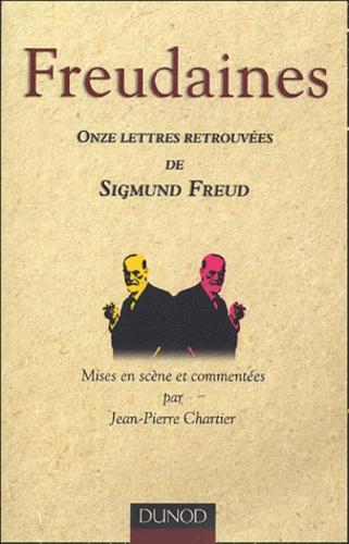 Jean-Pierre Chartier - Freudaines - Onze lettres retrouvées de Sigmund Freud.