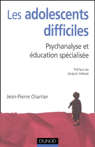 Jean-Pierre Chartier - Les adolescents difficiles - Psychanalyse et éducation spécialisée.