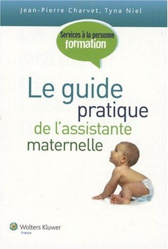 Jean-Pierre Charvet et Tyna Niel - Le guide pratique de l'assistance maternelle.