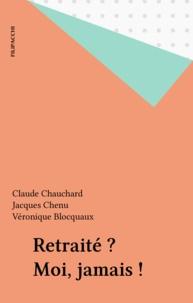 Jean-Pierre Chauchard et  Chenu - Retraité ? Moi, jamais !.