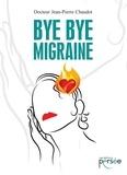 Jean-Pierre Chaudot - Bye bye migraine.