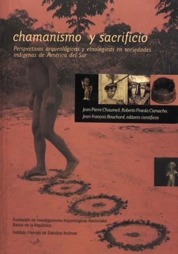 Chamanismo y sacrificio. Perspectivas arqueológicas y etnológicas en sociedades indígenas en América del Sur
