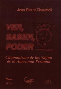 Jean-Pierre Chaumeil - Ver, saber, poder - Chamanismo de los yagua de la Amazonía peruana.