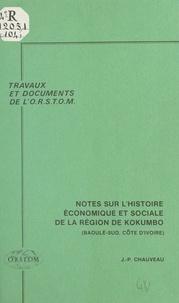 Jean-Pierre Chauveau - Notes sur l'histoire économique et sociale de la région de Kokumbo : Baoulé-sud (Côte d'Ivoire).