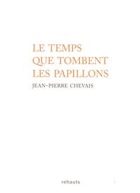 Jean-Pierre Chevais - Le temps que tombent les papillons.