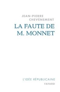 Jean-Pierre Chevènement - La Faute de M. Monnet.