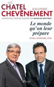 Jean-Pierre Chevènement et Luc Chatel - Le monde qu'on leur prépare - Ecole, économie, Etat.