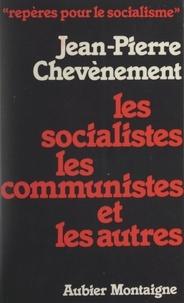 Jean-Pierre Chevènement et  Centre d'études, de recherches - Les socialistes les communistes et les autres.