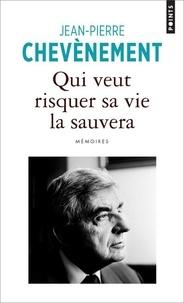 Jean-Pierre Chevènement - Qui veut risquer sa vie la sauvera - Mémoires.