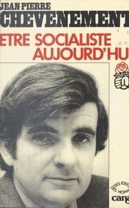 Jean-Pierre Chevènement - Être socialiste aujourd'hui.