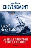 Jean-Pierre Chevènement - Un défi de civilisation.