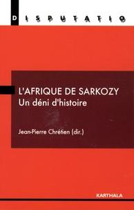 Jean-Pierre Chrétien et Pierre Boilley - L'Afrique de Sarkozy - Un déni d'histoire.