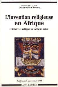 Jean-Pierre Chrétien - L'invention religieuse en Afrique - Histoire et religion en Afrique noire.