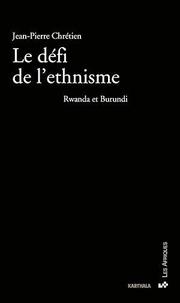 Jean-Pierre Chrétien - Le défi de l'ethnisme - Rwanda et Burundi.
