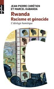 Jean-Pierre Chrétien et Marcel Kabanda - Rwanda - Racisme et génocide.