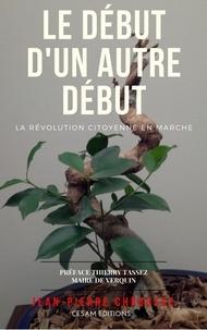 Jean-pierre Chruszez - LE DEBUT D'UN AUTRE DEBUT La révolution citoyenne en marche.
