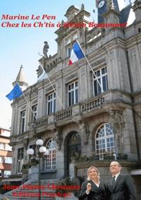 Jean Pierre Chruszez - Marine le Pen chez les ch'tis à Hénin-Beaumont - Dessous de table pour lynchage politique.