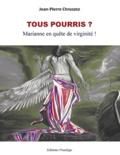 Jean Pierre Chruszez - Tous pourris ? - Marianne en quête de virginité.