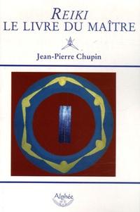 Jean-Pierre Chupin - Reiki : le livre du Maître.