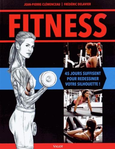 Jean-Pierre Clémenceau et Frédéric Delavier - Fitness - 45 jours suffisent à redessiner votre silhouette !.