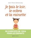 Jean-Pierre Clémenceau - Je fais le loir, le cobra et la rainette - 50 exercices de yoga pour les enfants.