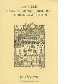 Jean-Pierre Clément et Anne-Marie Capdeboscq - La ville dans le monde ibérique et ibéro-américain - Espace, pouvoir, mémoire.