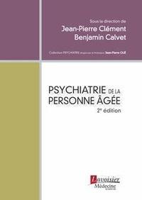 Jean-Pierre Clément et Benjamin Calvet - Psychiatrie de la personne âgée.