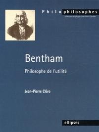 Jean-Pierre Cléro - Bentham - Philosophe de l'utilité.