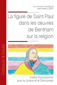 Jean-Pierre Cléro - La figure de Saint Paul dans les oeuvres de Bentham sur la religion.
