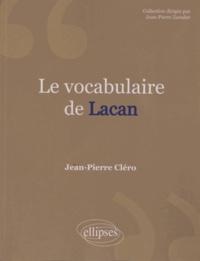 Jean-Pierre Cléro - Le vocabulaire de Lacan.