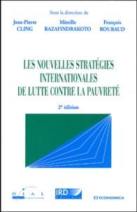 Jean-Pierre Cling et Mireille Razafindrakoto - Les nouvelles stratégies internationales de lutte contre la pauvreté.
