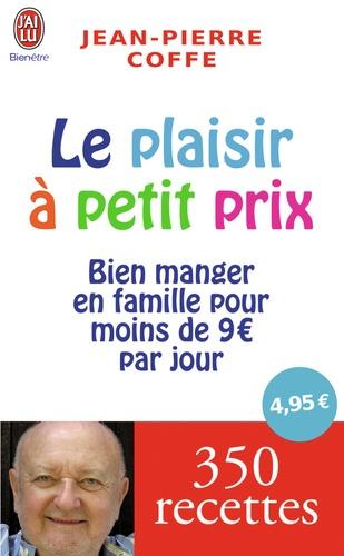 Jean-Pierre Coffe - Le plaisir à petit prix - Bien manger en famille pour moins de 9 euros par jour.