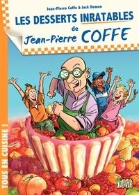 Jean-Pierre Coffe et Jack Domon - Les desserts inratables de Jean-Pierre Coffe.