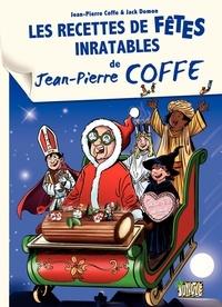 Jean-Pierre Coffe et Jack Domon - Les recettes de fêtes inratables de Jean-Pierre Coffe.