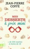 Jean-Pierre Coffe - Mes desserts à prix mini - + de 200 recettes à moins de 1 euro.