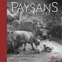 Jean-Pierre Coffe et Pierre Collombert - Paysans, nos racines.