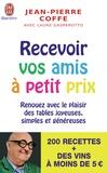 Jean-Pierre Coffe - Recevoir vos amis à petits prix.
