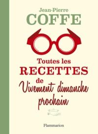 Jean-Pierre Coffe - Toutes les recettes de Vivement dimanche prochain.