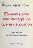 Jean-Pierre Coin - Éléments pour une stratégie de guerre de position : Deux études du matérialisme historique.