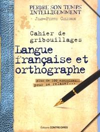 Jean-Pierre Colignon - Cahier de gribouillages, langue française et orthographe - Plus de 100 exercices pour se relaxer....
